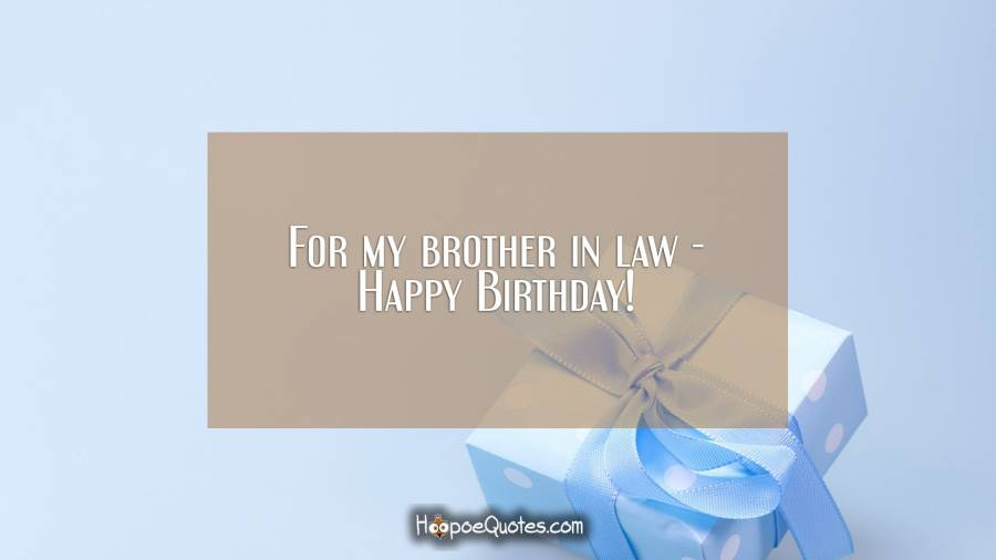 For my brother in law - Happy Birthday! Birthday Quotes
