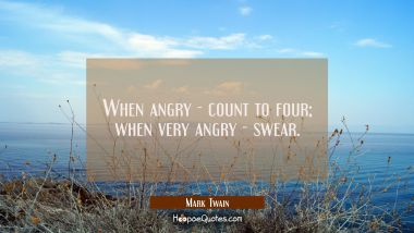 When angry count to four, when very angry swear. Mark Twain Quotes