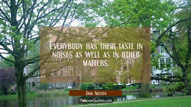 Everybody has their taste in noises as well as in other matters.