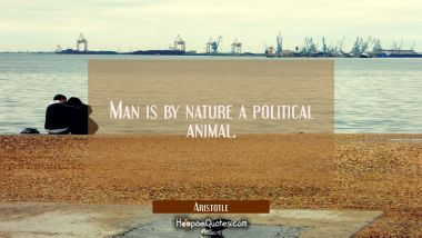 Man is by nature a political animal.