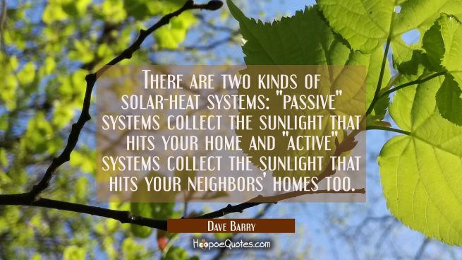 "There are two kinds of solar-heat systems: ""passive"" systems collect the sunlight that hits your ho"