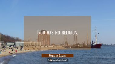 God has no religion. Mahatma Gandhi Quotes