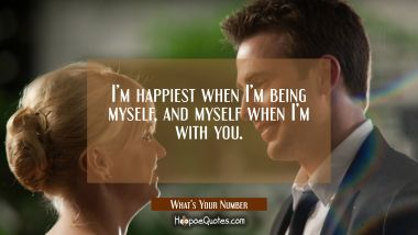 I'm happiest when I'm being myself, and myself when I'm with you. Movie Quotes Quotes