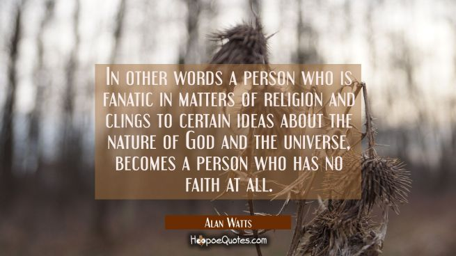 In other words, a person who is fanatic in matters of religion and clings to certain ideas about the