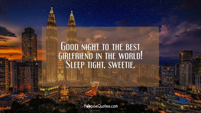 Good night to the best girlfriend in the world! Sleep tight, sweetie.