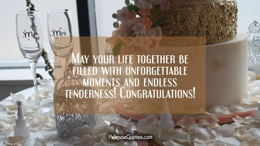 May your life together be filled with unforgettable moments and endless tenderness! Congratulations! Wedding Quotes