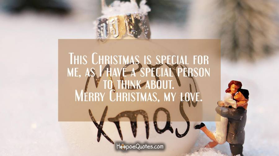 This Christmas is special for me, as I have a special person to think about. Merry Christmas, my love. Christmas Quotes