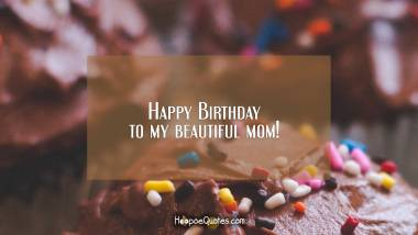 Happy Birthday to my beautiful mom! Quotes