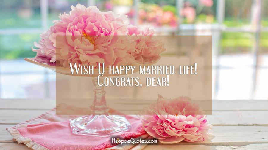 Wish U Happy Married Life Congrats Dear Hoopoequotes