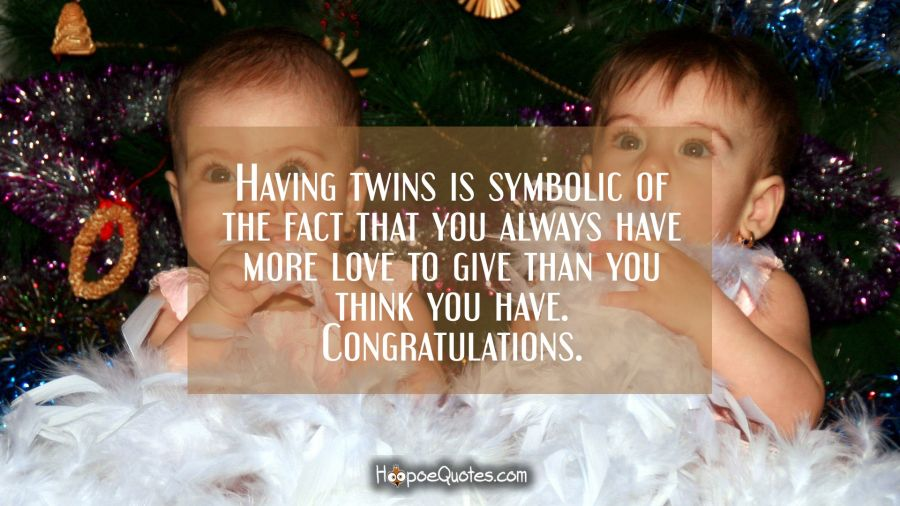 Having Twins Is Symbolic Of The Fact That You Always Have More Love