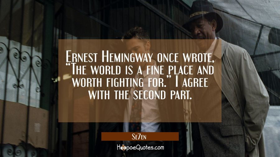 "Ernest Hemingway once wrote, ""The world is a fine place and worth fighting for."" I agree with the second part. Movie Quotes Quotes"