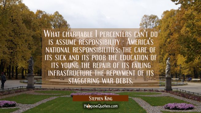 What charitable 1 percenters can't do is assume responsibility - America's national responsibilitie