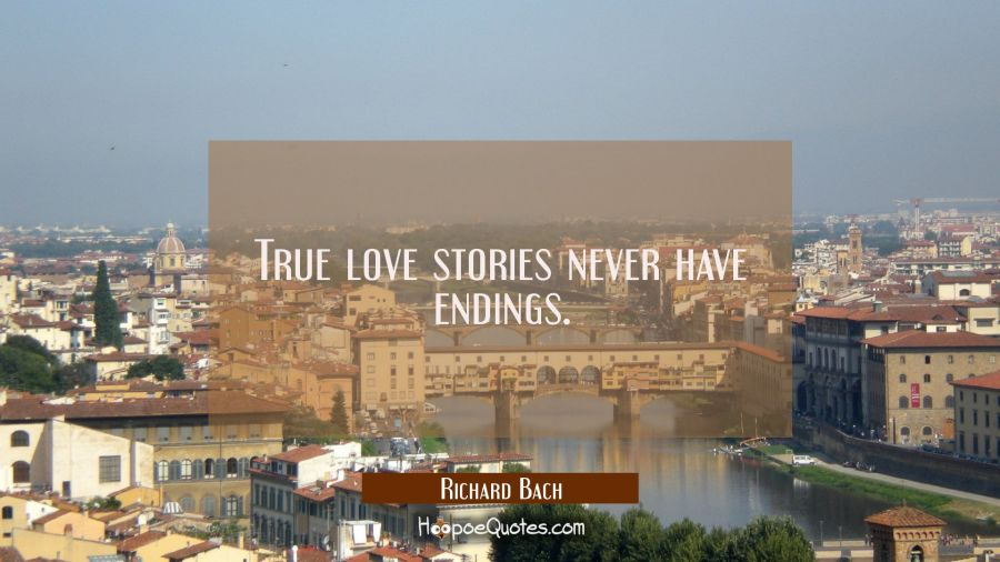 True love stories never have endings Richard Bach Quotes