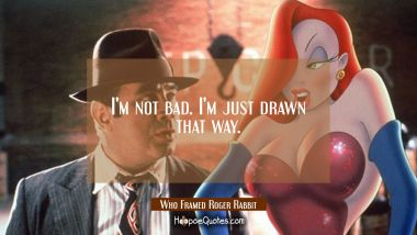 I'm not bad. I am just drawn that way. Quotes