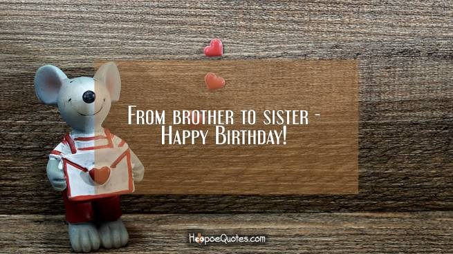 From brother to sister - Happy Birthday!