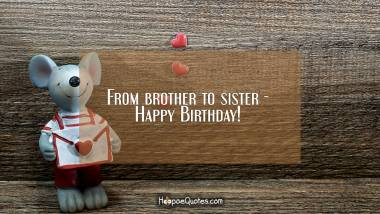 From brother to sister - Happy Birthday! Quotes