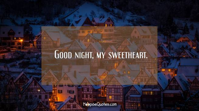 Good night, my sweetheart.