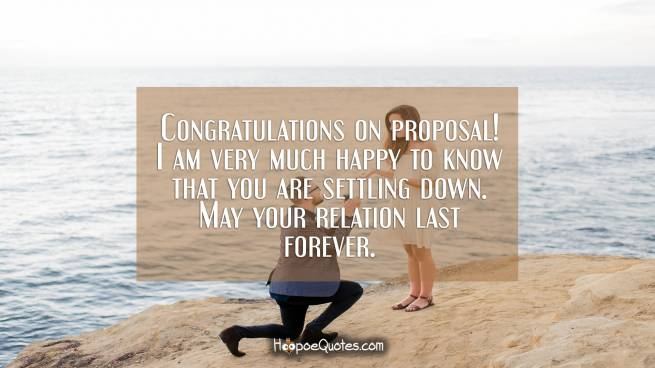 Congratulations on proposal! I am very much happy to know that you are settling down. May your relation last forever.