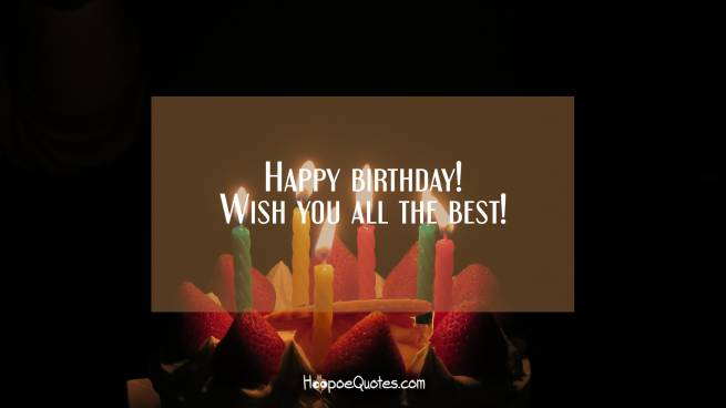 Happy birthday! Wish you all the best!