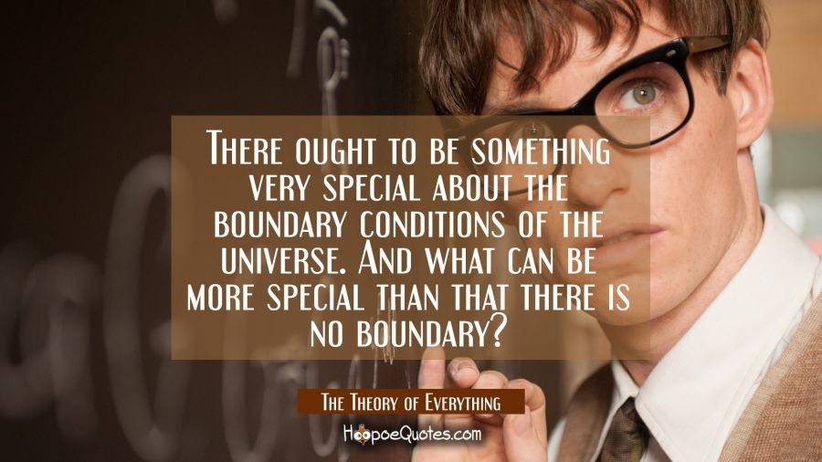 There ought to be something very special about the boundary conditions of the universe. And what can be more special than that there is no boundary? Movie Quotes Quotes