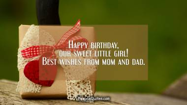 Happy birthday, our sweet little girl! Best wishes from mom and dad. Quotes