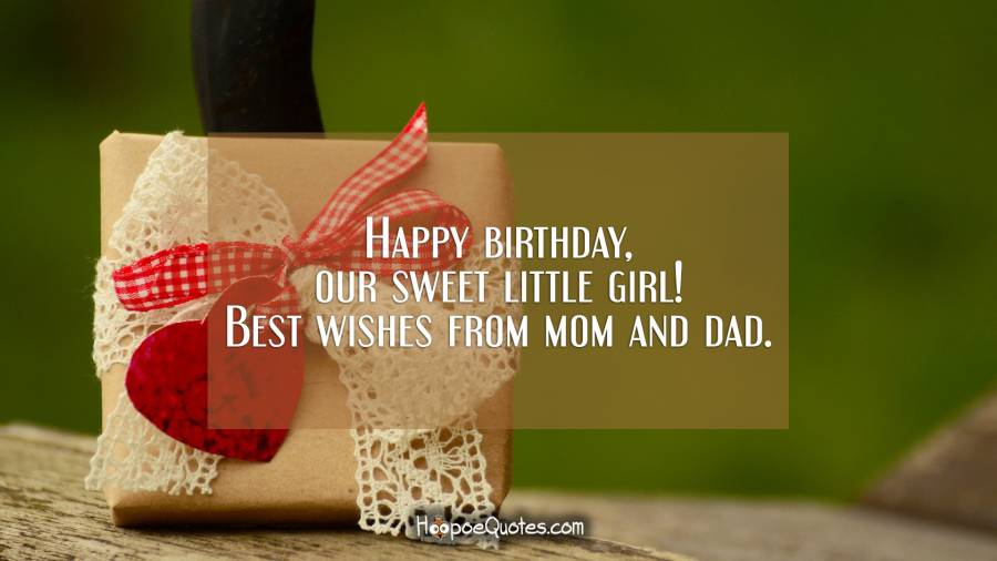 Happy birthday, our sweet little girl! Best wishes from mom and dad. Birthday Quotes