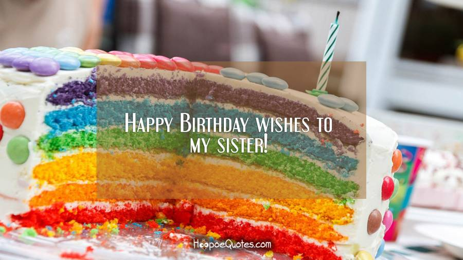 Happy Birthday wishes to my sister! Birthday Quotes