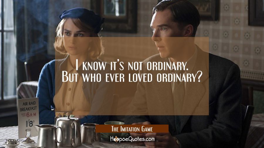 I know it's not ordinary. But who ever loved ordinary? Movie Quotes Quotes