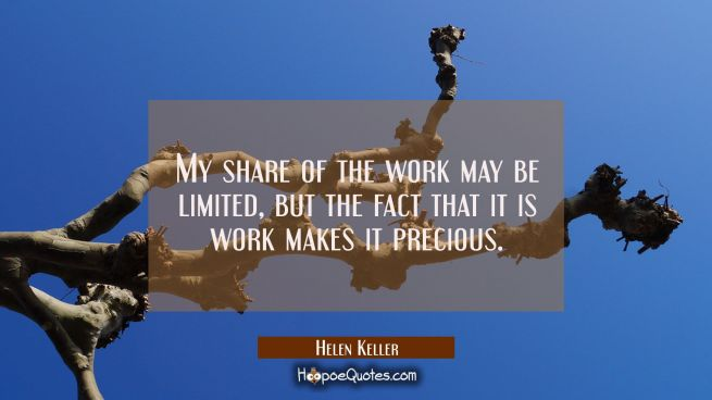 My share of the work may be limited but the fact that it is work makes it precious.