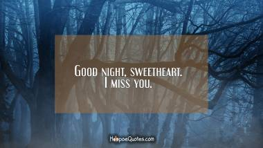 Good night, sweetheart. I miss you. Quotes