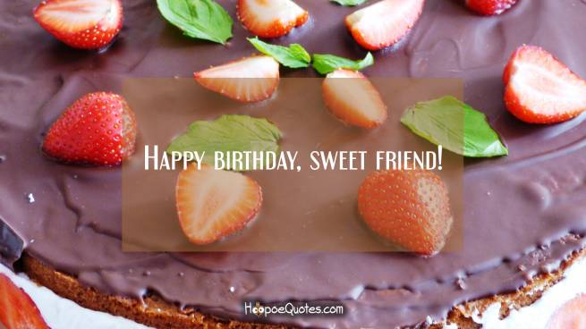 Happy birthday, sweet friend!