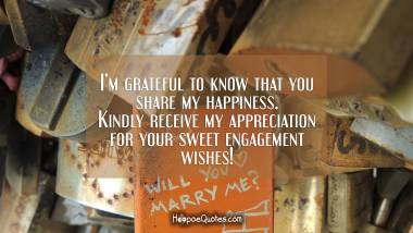 engagement im grateful to know that you share my happiness kindly receive my appreciation