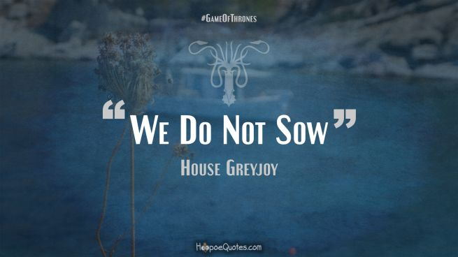 We Do Not Sow Game of Thrones Quotes