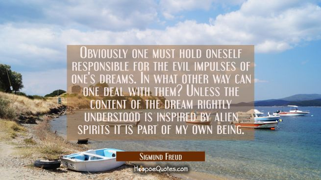 Obviously one must hold oneself responsible for the evil impulses of one's dreams. In what other wa