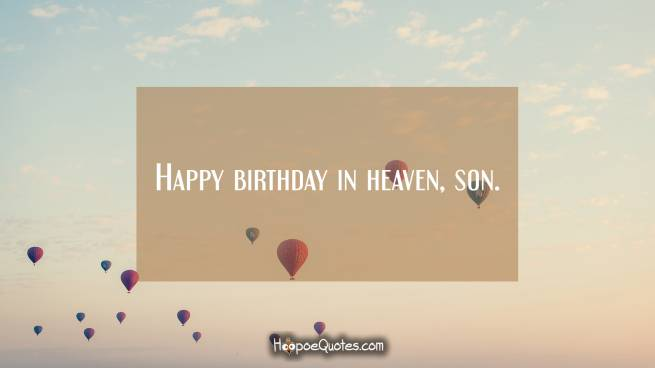 Happy birthday in heaven, son