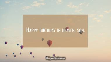 Happy birthday in heaven, son Quotes