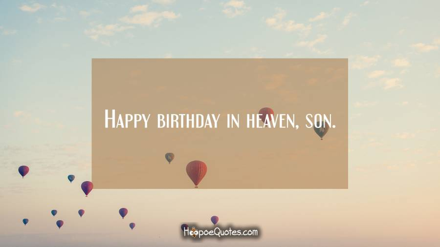 Happy Birthday In Heaven Son Hoopoequotes