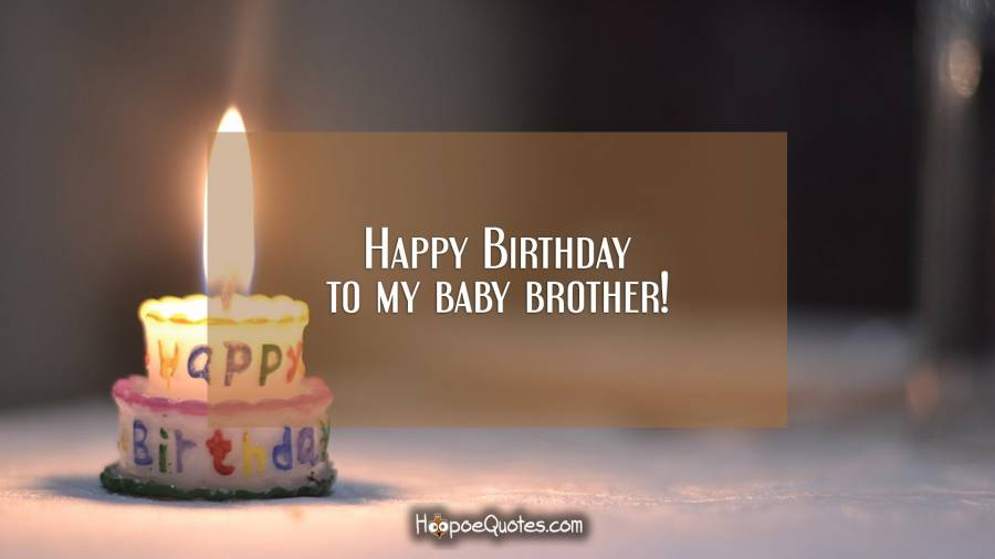 Happy Birthday to my baby brother! Birthday Quotes