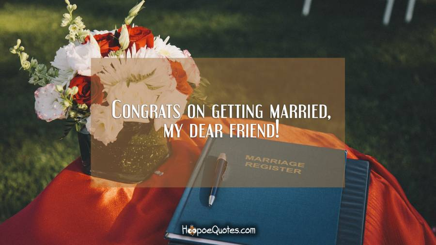 Congrats on getting married, my dear friend! Wedding Quotes