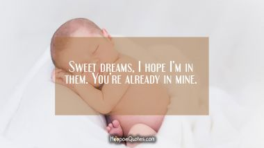 Sweet dreams, I hope I'm in them. You're already in mine. Good Night Quotes