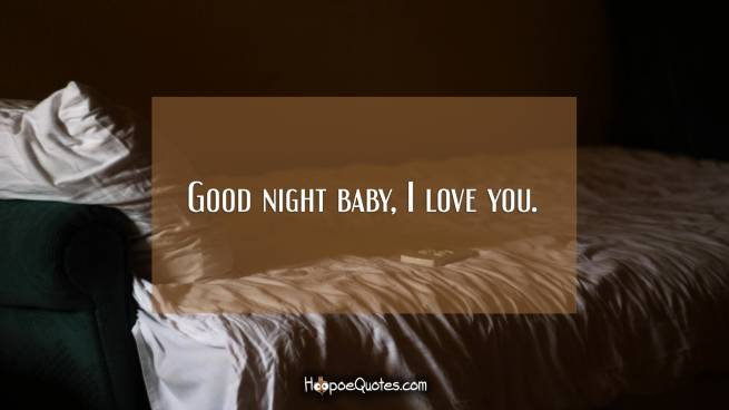 Good night baby, I love you.