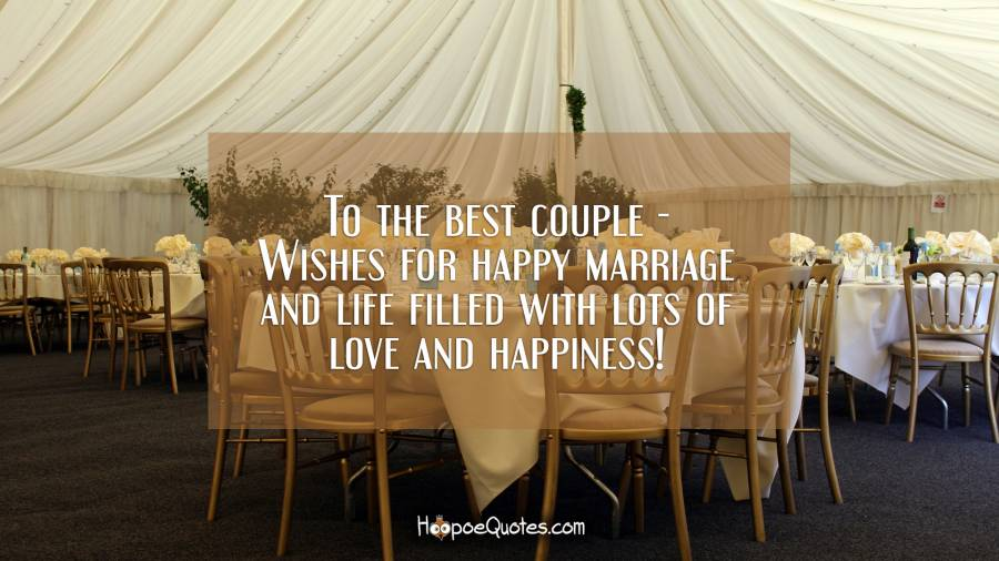 To the best couple - Wishes for happy marriage and life filled with lots of love and happiness! Wedding Quotes