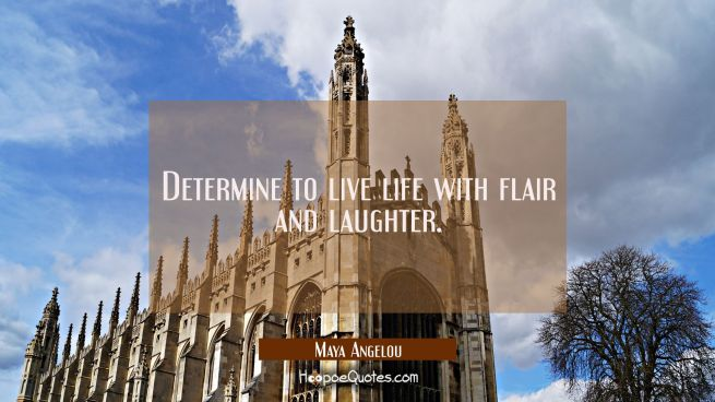 Determine to live life with flair and laughter.