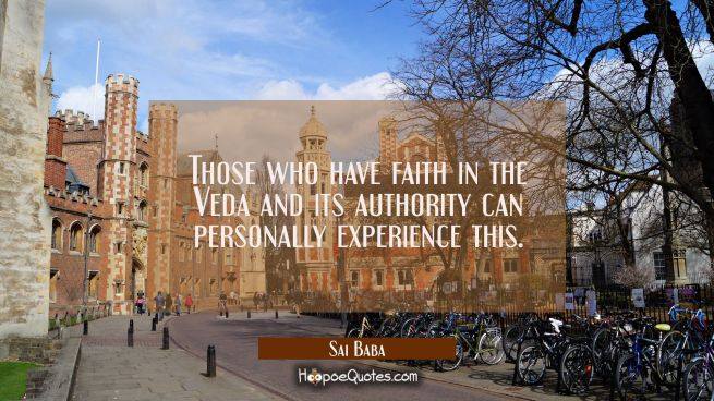 Those who have faith in the Veda and its authority can personally experience this.