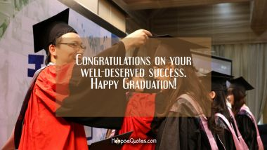 Congratulations on your well-deserved success. Happy Graduation!