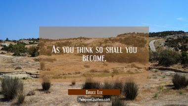 As you think so shall you become.