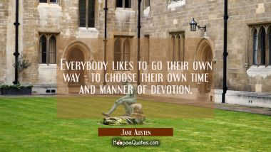 Everybody likes to go their own way--to choose their own time and manner of devotion.