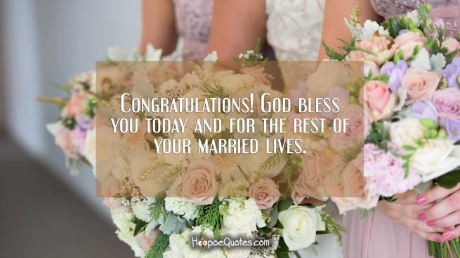 Congratulations! God bless you today and for the rest of your married lives.