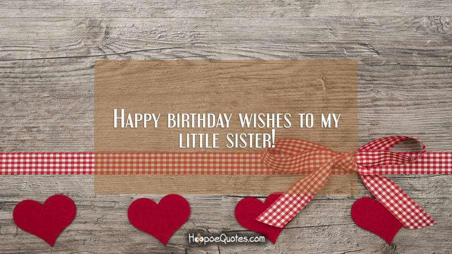Happy Birthday Wishes To My Little Sister Quotes