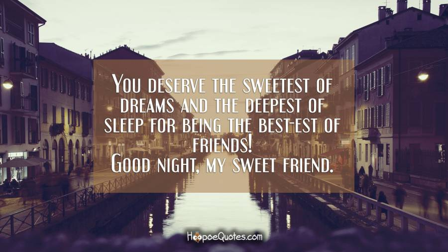 You Deserve The Sweetest Of Dreams And The Deepest Of Sleep For